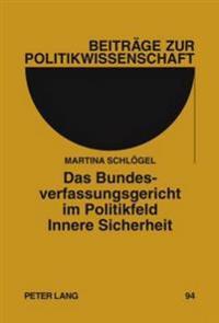 Das Bundesverfassungsgericht Im Politikfeld Innere Sicherheit: Eine Analyse Der Rechtsprechung Von 1983 Bis 2008