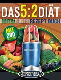 Das 5: 2 Diat Nutribullet Rezept Buch: 200 Leckere 5:2 Nutribullet Diatrezepte Mit Wenig Kalorien Und Viel Eiweiss - Fur Frau