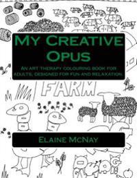 My Creative Opus: An Art Therapy Colouring Book For Adults, Designed For Fun and Relaxation