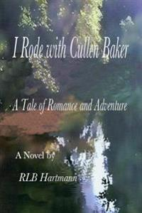I Rode with Cullen Baker: A Tale of Romance and Adventure