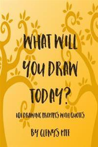 What Will You Draw Today?: 101 Drawing Prompts with Quotes