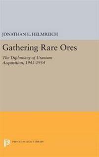 Gathering Rare Ores: The Diplomacy of Uranium Acquisition, 1943-1954
