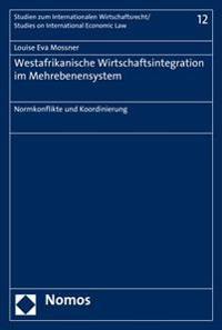 Westafrikanische Wirtschaftsintegration Im Mehrebenensystem: Normkonflikte Und Koordinierung