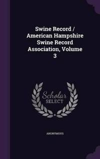 Swine Record / American Hampshire Swine Record Association, Volume 3