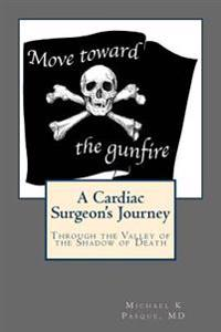 Move Toward the Gunfire: A Cardiac Surgeon's Journey Through the Valley of the Shadow of Death