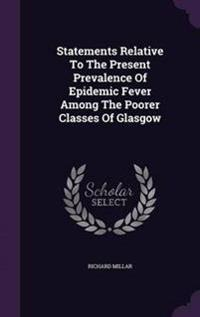 Statements Relative to the Present Prevalence of Epidemic Fever Among the Poorer Classes of Glasgow