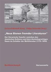 Neue Bienen Fremder Literaturen: Der Literarische Transfer Zwischen Den Slawischen Kulturen Und Dem Deutschsprachigen Raum Im Zeitalter Der Weltlitera