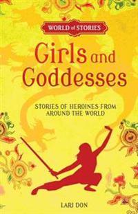 Girls and Goddesses  Stories of Heroines from Around the World - Lari Don  Francesca grönwood - böcker (9781512413175)     Bokhandel