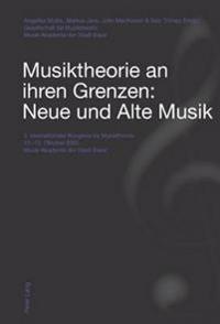 Musiktheorie an Ihren Grenzen: Neue Und Alte Musik: 3. Internationaler Kongress Fuer Musiktheorie 10.-12. Oktober 2003 - Musik-Akademie Der Stadt Base