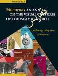 Muqarnas, Volume 30: Celebrating Thirty Years of Muqarnas