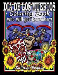 Dia de Los Muertos Coloring Book: Who Will You Remember?
