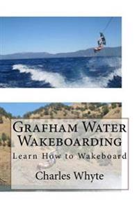 Grafham Water Wakeboarding: Learn How to Wakeboard