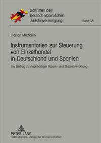 Instrumentarien Zur Steuerung Von Einzelhandel in Deutschland Und Spanien: Ein Beitrag Zu Nachhaltiger Raum- Und Stadtentwicklung
