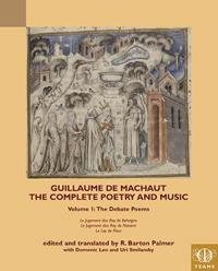 Guillaume de Machaut, the Complete Poetry and Music, Volume 1: The Debate Poems: Le Jugement Dou Roy de Behaigne, Le Jugement Dou Roy de Navarre, Le L