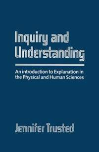 Inquiry and Understanding: An Introduction to Explanation in the Physical and Human Sciences