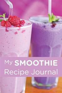 My Smoothie Recipe Journal: Redberry Shake, 6 X 9, 200 Blank Smoothie Recipes