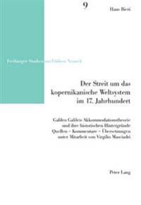 Der Streit Um Das Kopernikanische Weltsystem Im 17. Jahrhundert: Galileo Galileis Akkommodationstheorie Und Ihre Historischen Hintergruende- Quellen -