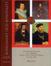 Kungamakt och bonderätt : Om danska kungar och bönder i riket och i Göinge härad ca 1525?1640