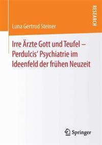 Irre Arzte Gott Und Teufel - Perdulcis' Psychiatrie Im Ideenfeld Der Fruhen Neuzeit