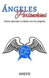 Ángeles Parlanchines: Cómo Aprender a Hablar Con Los Ángeles