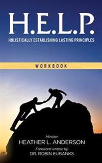 H.E.L.P. - Holistically Establishing Lasting Principals (Workbook)