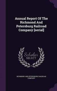 Annual Report of the Richmond and Petersburg Railroad Company [Serial]