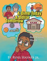 A Dime Today a Dollar Tomorrow