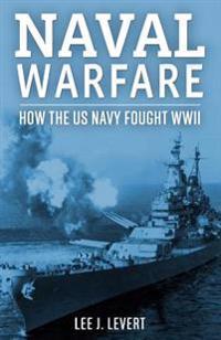Naval Warfare: How the US Navy Fought World War II
