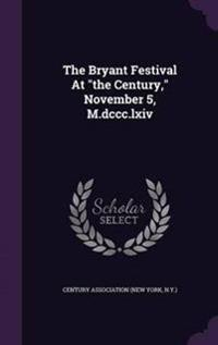 The Bryant Festival at the Century, November 5, M.DCCC.LXIV