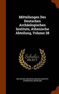 Mitteilungen Des Deutschen Archaologischen Instituts, Athenische Abteilung, Volume 28