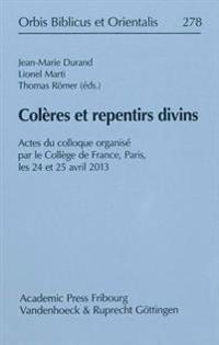 Coleres Et Repentirs Divins: Actes Du Colloque Organise Par Le College de France, Paris, Les 24 Et 25 Avril 2013