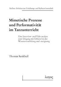 Mimetische Prozesse Und Performativitat Im Tanzunterricht: Eine Interview- Und Videoanalyse Zum Umgang Mit Fehlern Bei Der Wissensvermittlung Und -Ane