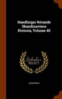 Handlingar Rorande Skandinaviens Historia, Volume 40