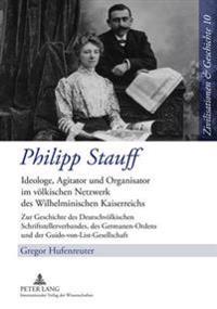 Philipp Stauff: Ideologe, Agitator Und Organisator Im Voelkischen Netzwerk Des Wilhelminischen Kaiserreichs- Zur Geschichte Des Deutsc