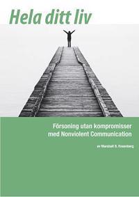 Hela ditt liv : försoning utan kompromisser med Nonviolent Communication
