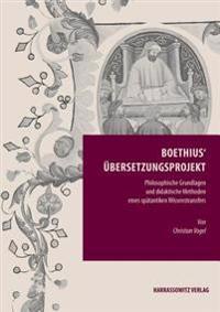Boethius' Ubersetzungsprojekt: Philosophische Grundlagen Und Didaktische Methoden Eines Spatantiken Wissenstransfers