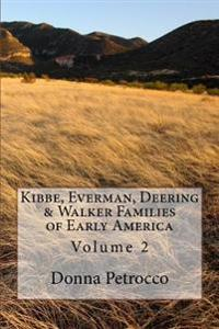 Kibbe, Everman, Deering & Walker Families of Early America: Volume 2