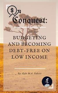 Conquest: Budgeting and Becoming Debt-Free on Low Income