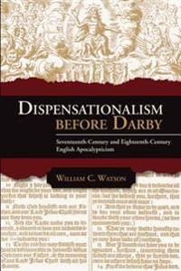 Dispensationalism Before Darby: Seventeenth Century and Eighteenth Century English Apocalypticism