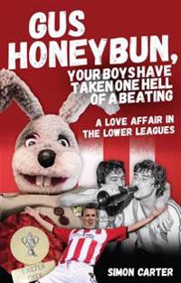 Gus Honeybun... Your Boys Took One Hell of a Beating: Life in the Lower Divisions of the Football League