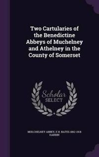 Two Cartularies of the Benedictine Abbeys of Muchelney and Athelney in the County of Somerset