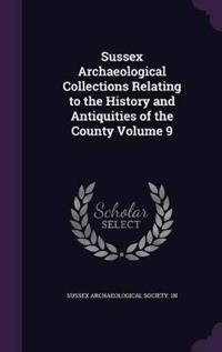 Sussex Archaeological Collections Relating to the History and Antiquities of the County Volume 9