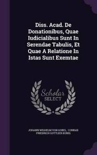 Diss. Acad. de Donationibus, Quae Iudicialibus Sunt in Serendae Tabulis, Et Quae a Relatione in Istas Sunt Exemtae