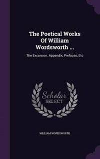The Poetical Works of William Wordsworth ...