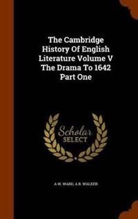 The Cambridge History of English Literature Volume V the Drama to 1642 Part One