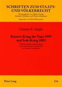 Kosovo-Krieg Der NATO 1999 Und Irak-Krieg 2003: Voelkerrechtliche Untersuchung Zum Universellen Gewaltverbot Und Seinen Ausnahmen