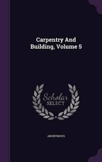 Carpentry and Building, Volume 5