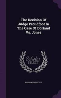 The Decision of Judge Proudfoot in the Case of Dorland vs. Jones
