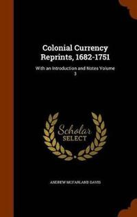 Colonial Currency Reprints, 1682-1751