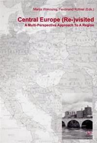 Central Europe (Re-)Visited: A Multi-Perspective Approach to a Region